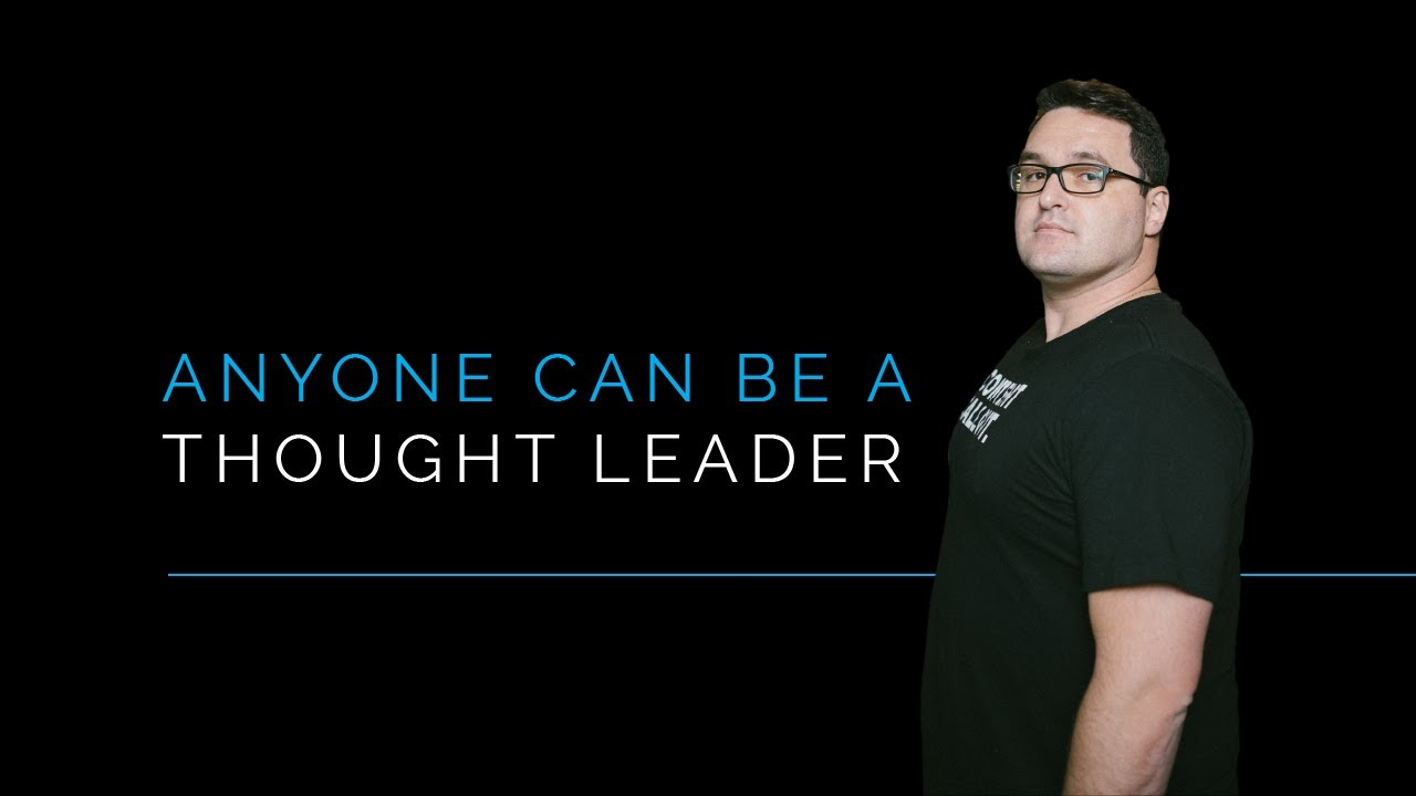 Anyone Can Be A Thought Leader