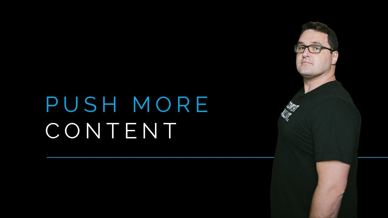 You Need To Be Pushing Out More Content