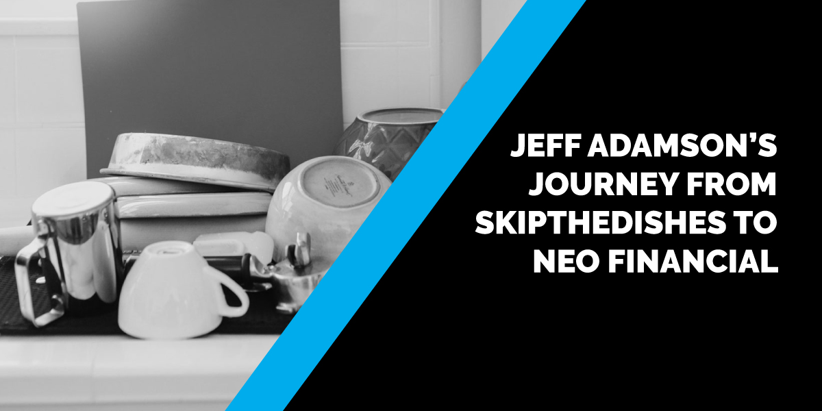 Jeff Adamson's Journey from SkipTheDishes to Neo Financial