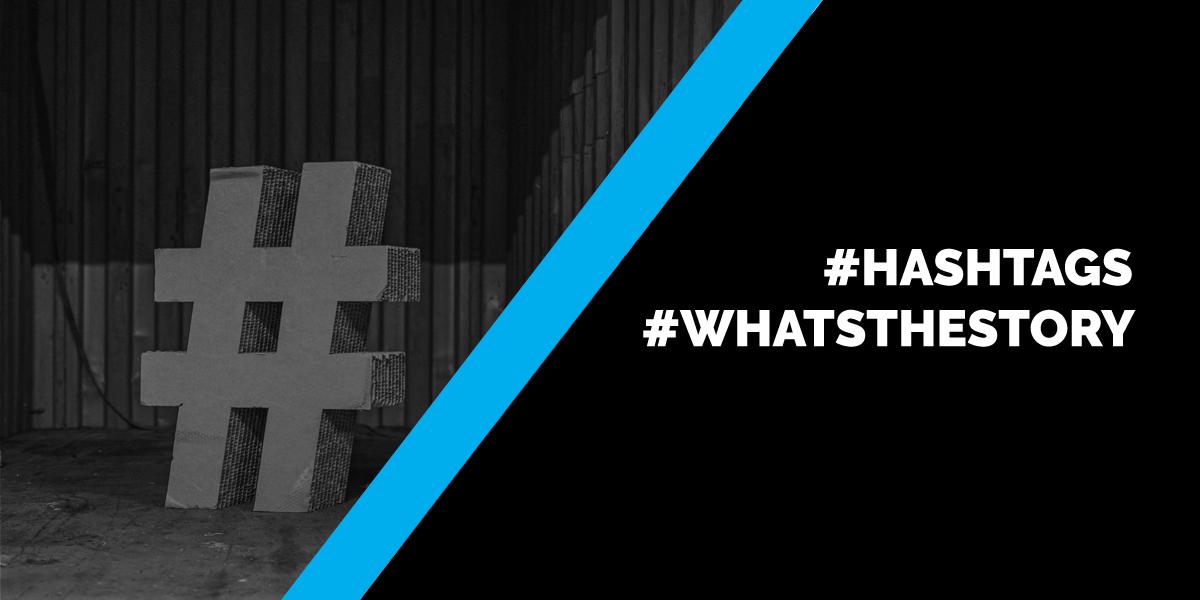 #Hashtags #WhatsTheStory