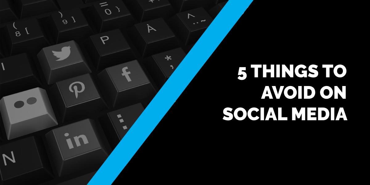 5 Things to Avoid on Social Media