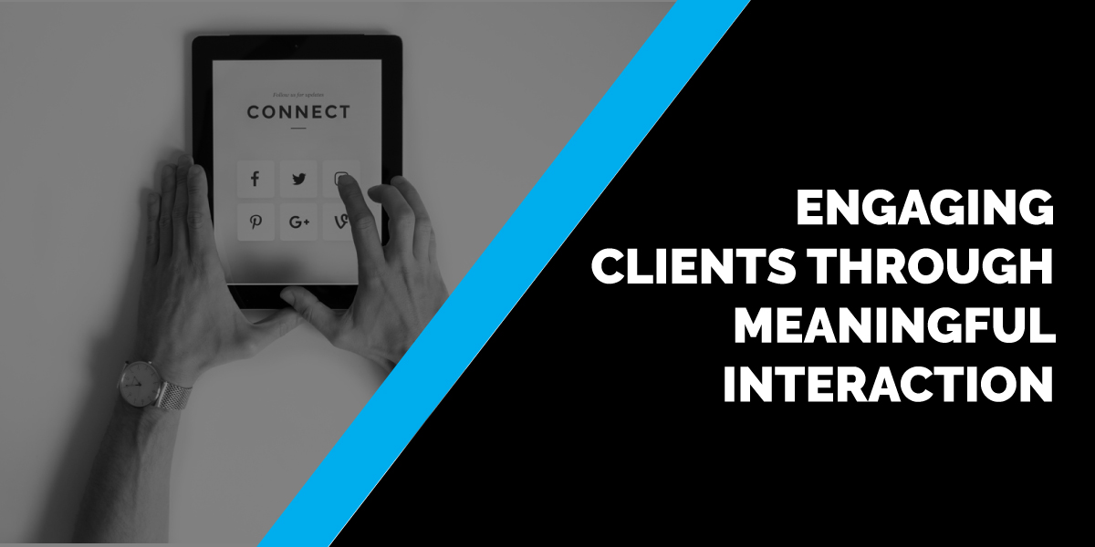 Engaging Clients Through Meaningful Interaction