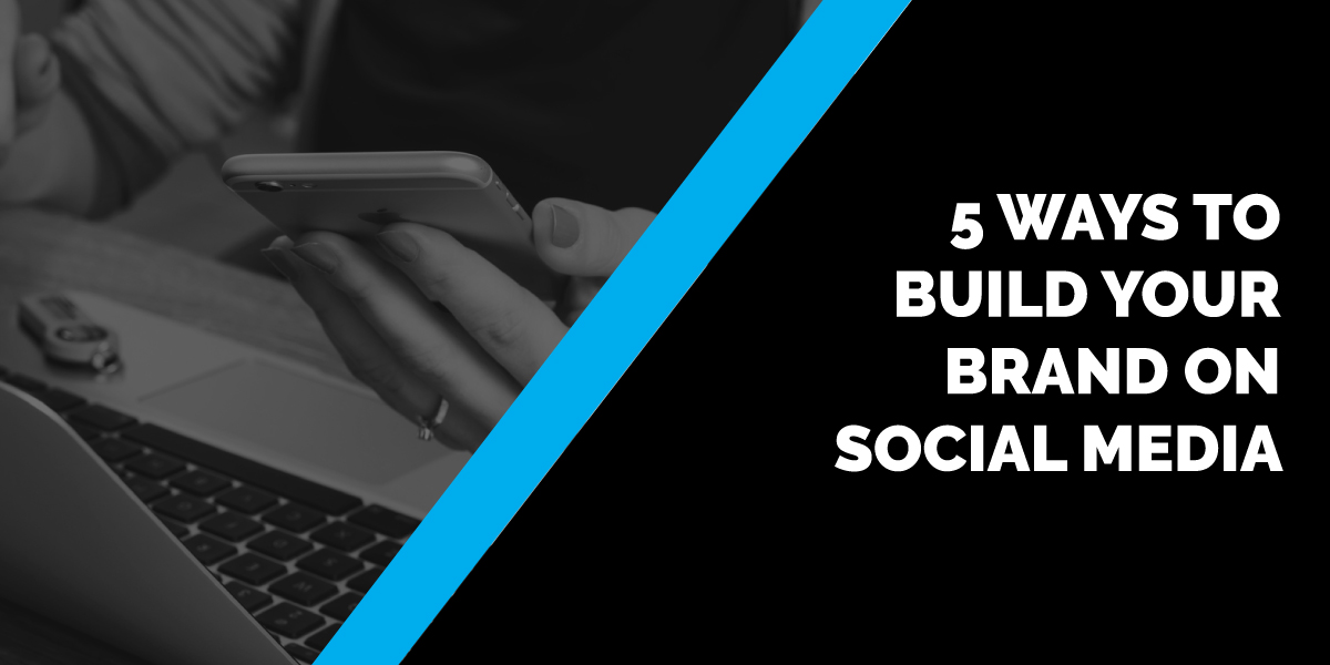 5 Ways to Build Your Brand on Social Media