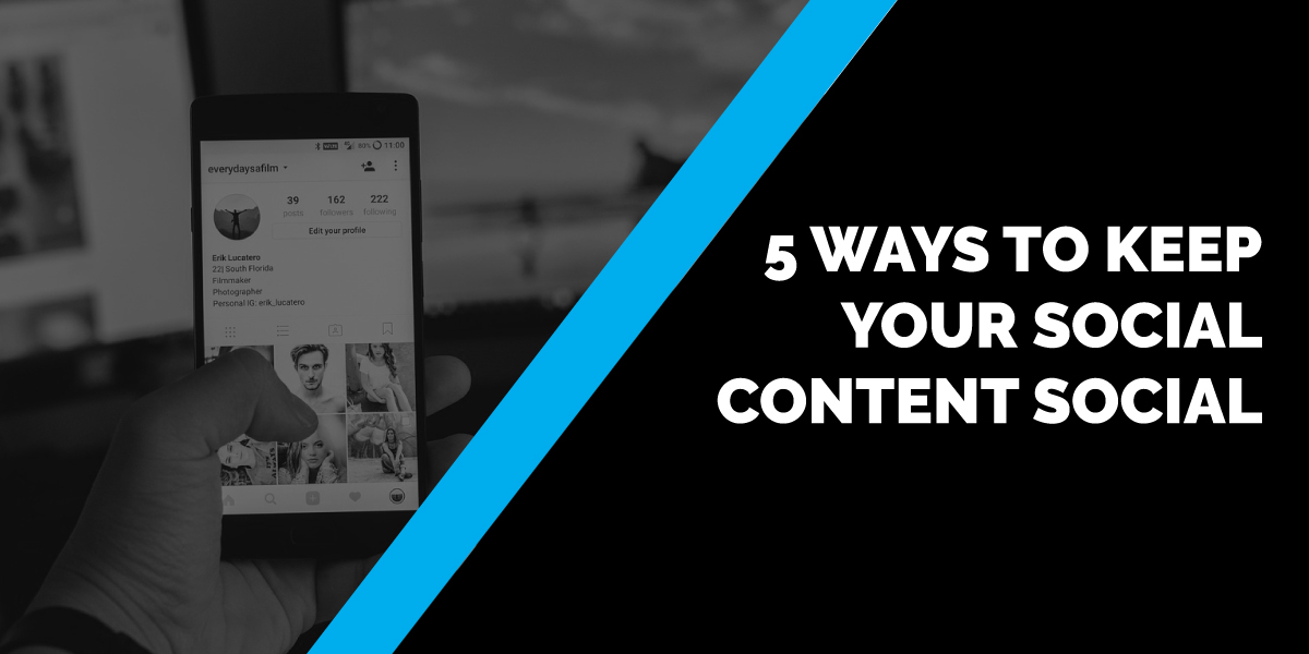 5 Ways to Keep Your Social Content Social