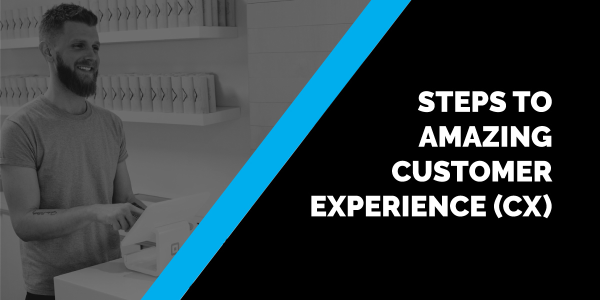 Steps to Amazing Customer Experience (CX)