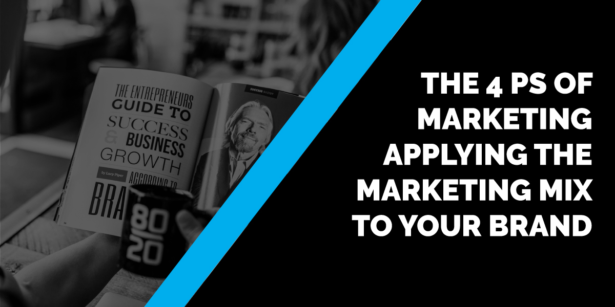 The 4 Ps of Marketing—Applying the Marketing Mix to Your Brand