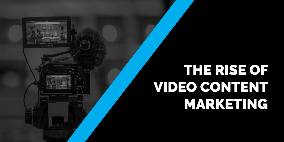 The Rise of Video Content Marketing