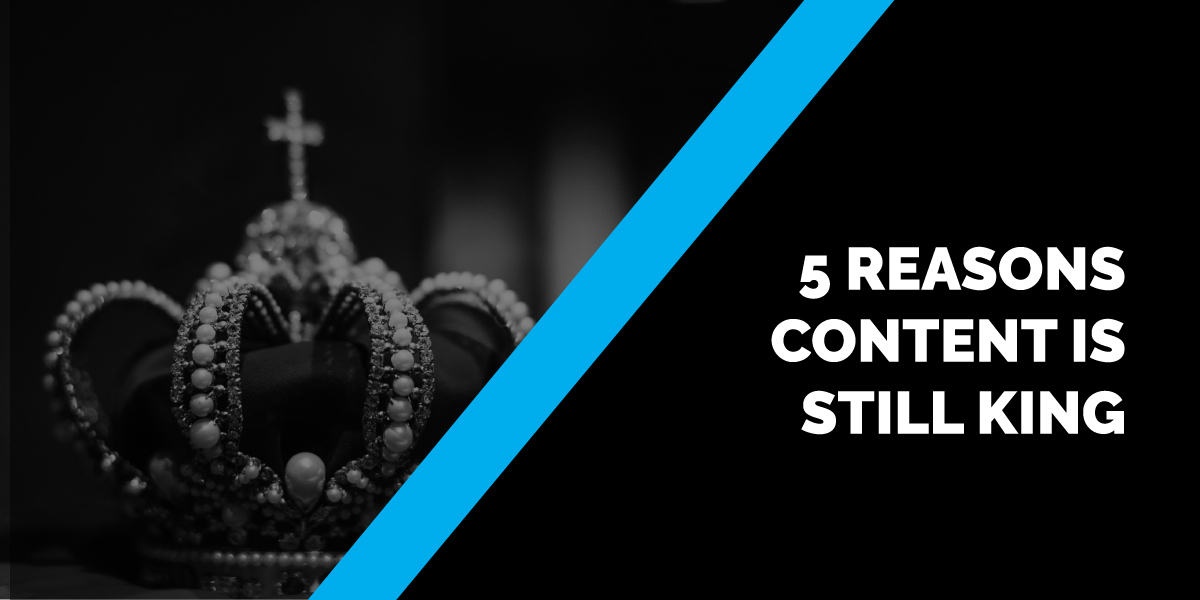 5 Reasons Content is Still King
