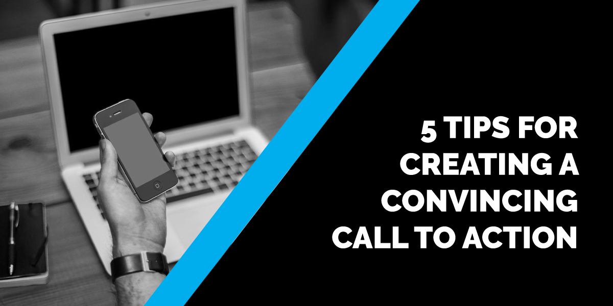 5 Tips for Creating A Convincing Call to Action