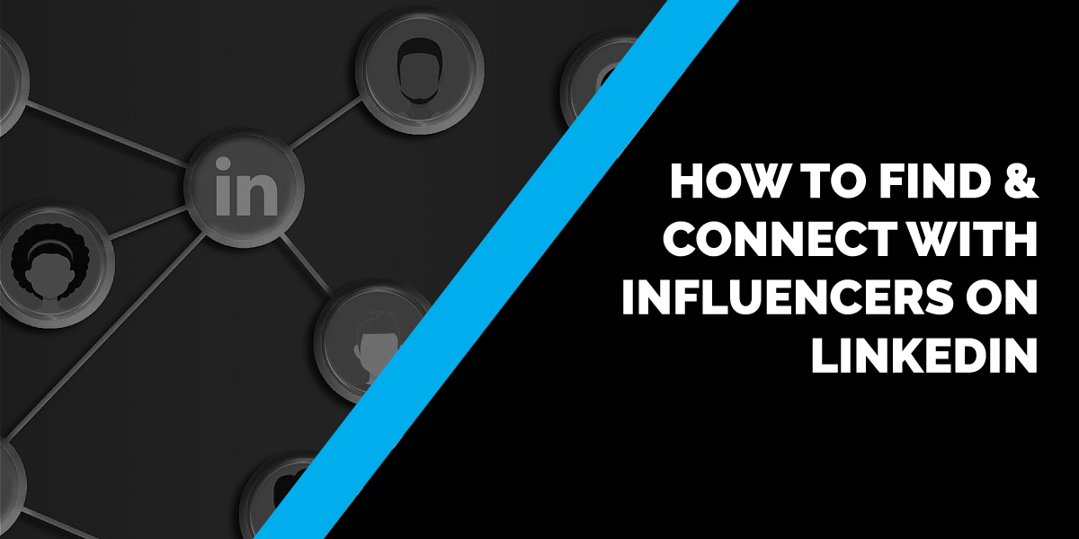 How to Find and Connect with Influencers on LinkedIn