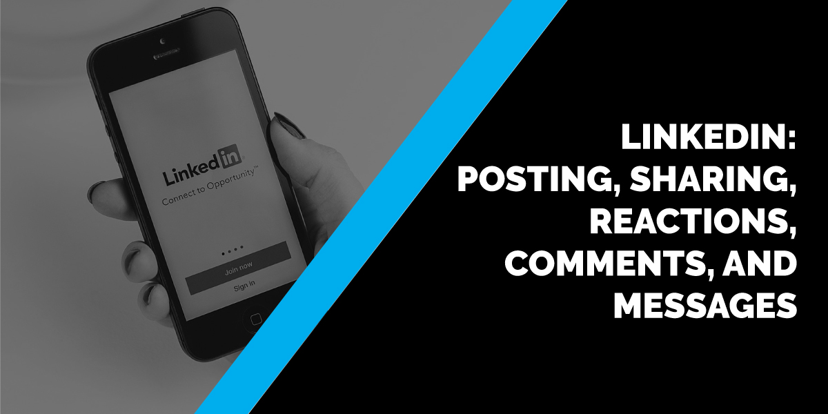 LinkedIn: Posting, Sharing, Reactions, Comments, and Messages