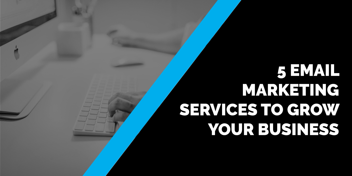 5 Email Marketing Services to Grow Your Business