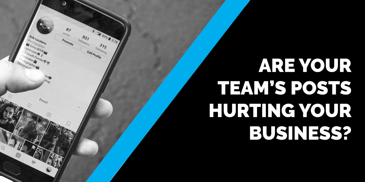 Are Your Team's Posts Hurting Your Business?