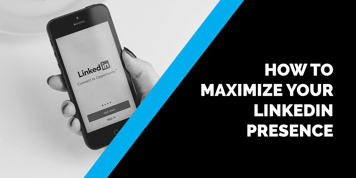 How to Maximize Your LinkedIn Presence
