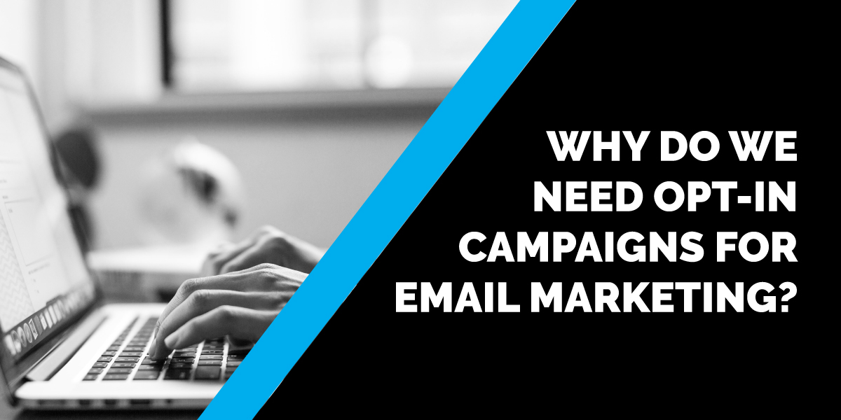 Why Do We Need Opt-in Campaigns for Email Marketing?