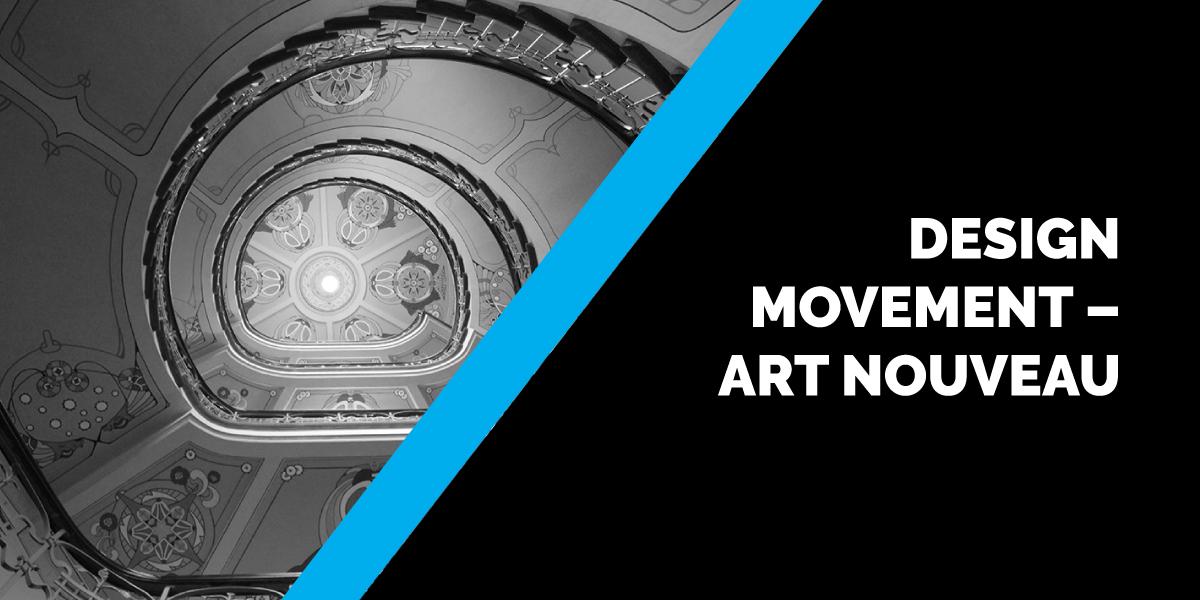 Design Movement – Art Nouveau
