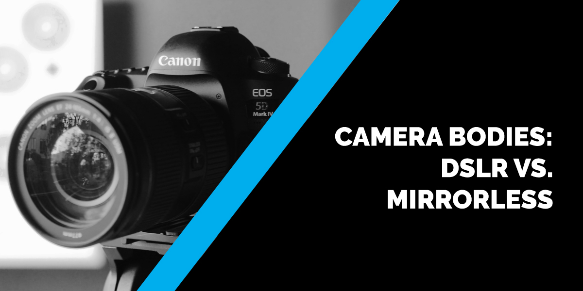 Camera Bodies: DSLR vs. Mirrorless