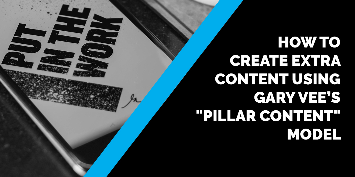 "How to Create Extra Content Using Gary Vee's ""Pillar Content"" Model"
