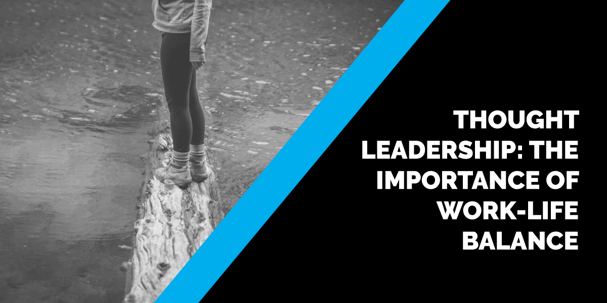 Thought Leadership: The Importance of Work-Life Balance