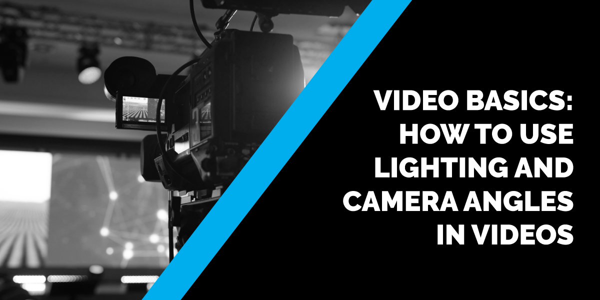 Video Basics: How to Use Lighting and Camera Angles in Videos