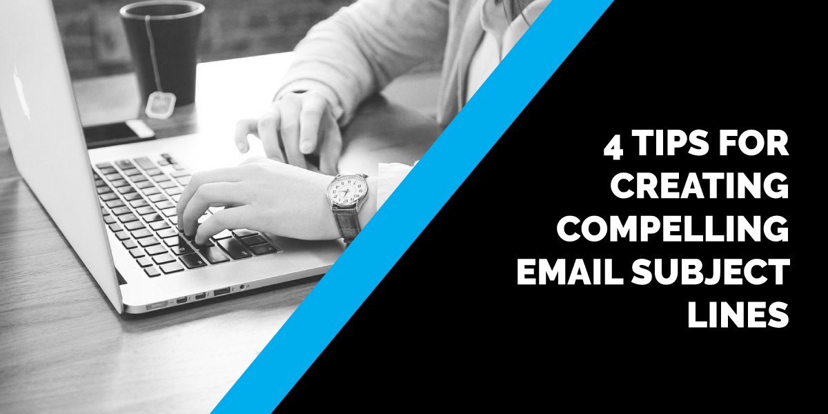 4 Tips for Creating Compelling Email Newsletter Subject Lines