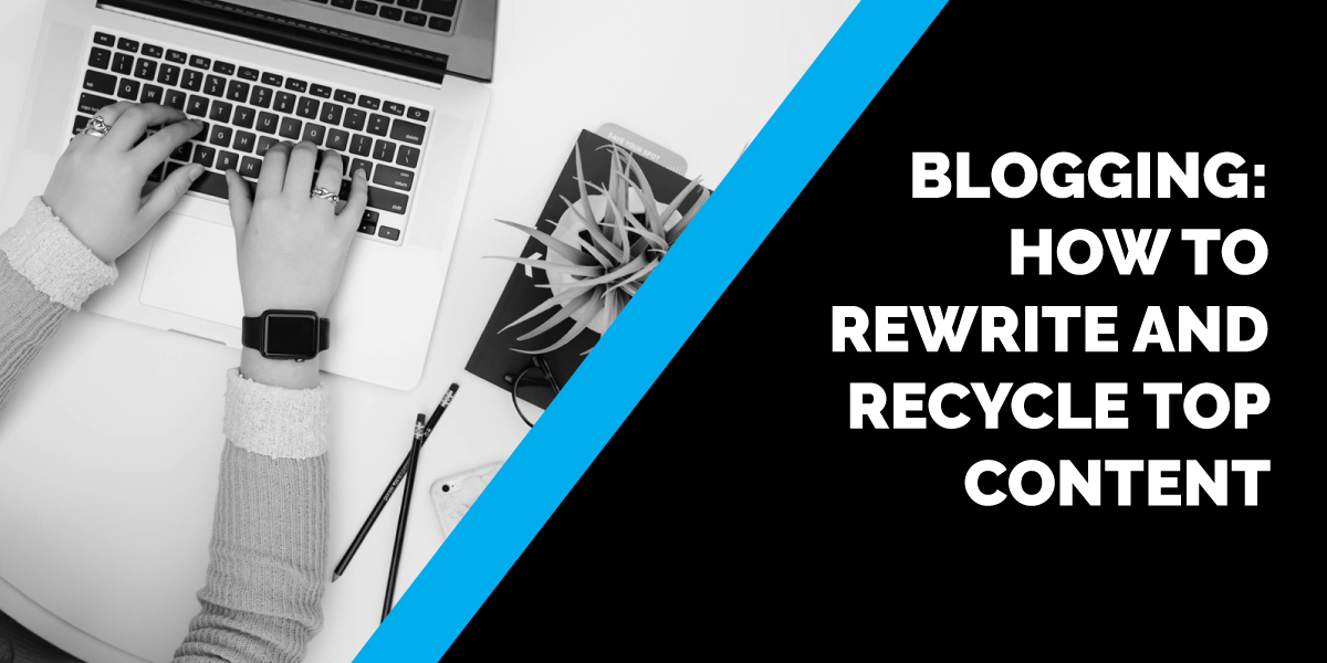 Blogging: How to Rewrite and Recycle Top Content