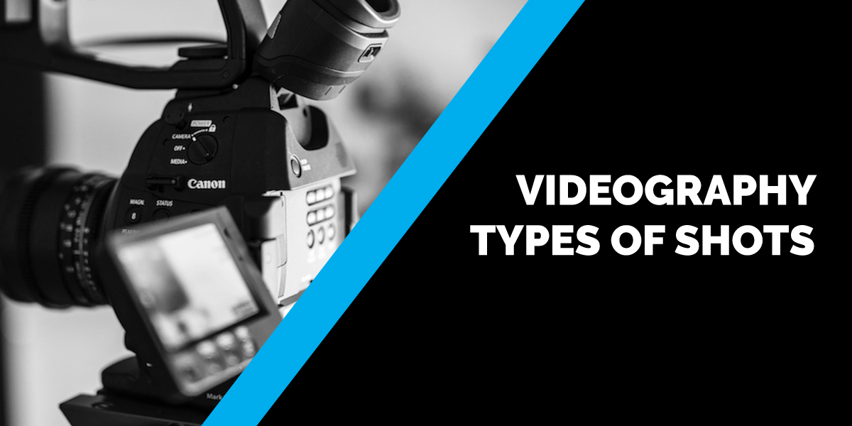 Videography – Types of Shots