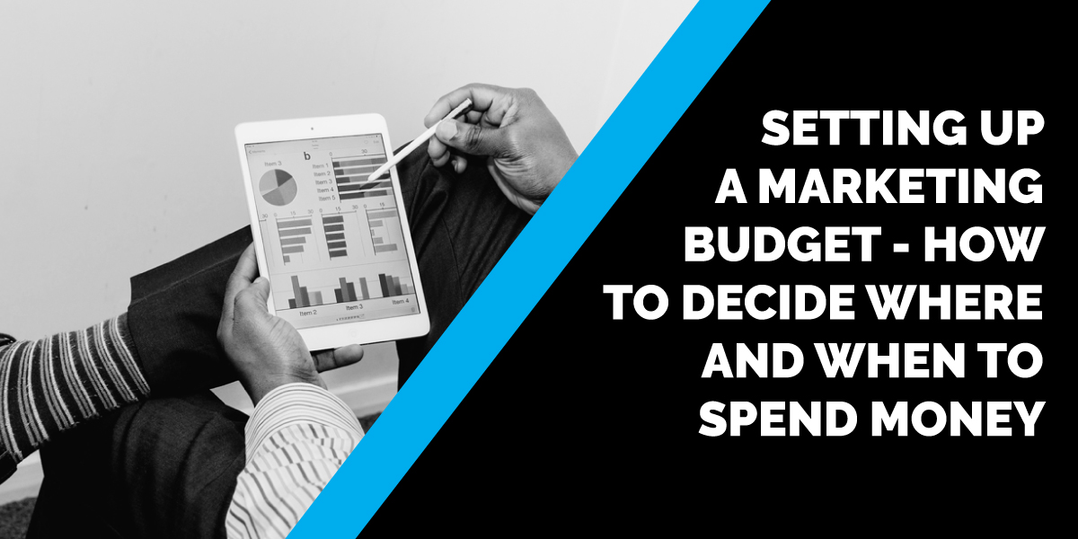 Setting up a Marketing Budget – How to Decide Where and When to Spend Money