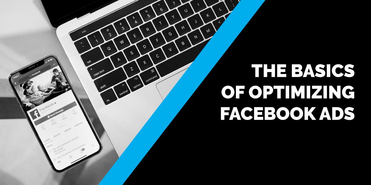 The Basics of Optimizing Facebook Ads
