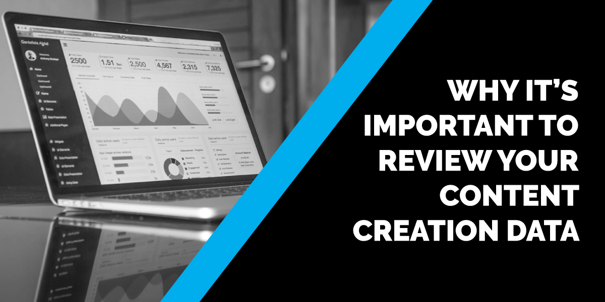 Why It's Important to Review Your Content Creation Data
