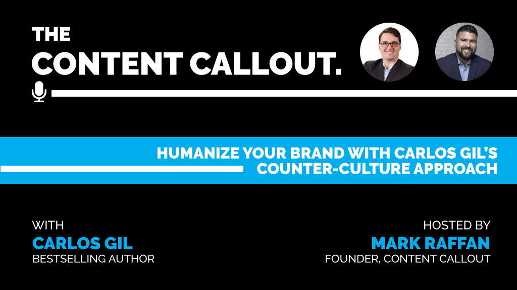 Humanize Your Brand with Carlos Gil's Counter-Culture Approach, Ep #5