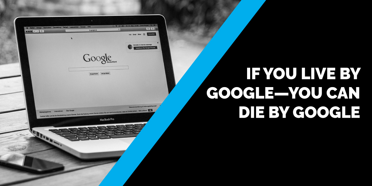 If You Live by Google—You Can Die by Google