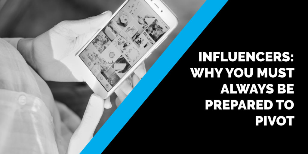 influencers must always be prepared to pivot
