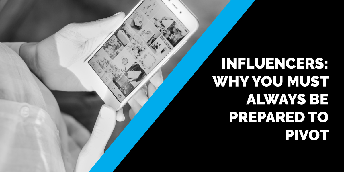 Influencers: Why You Must Always be Prepared to Pivot