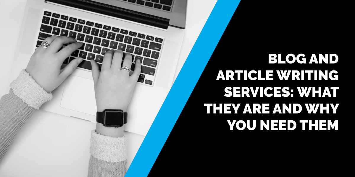 Blog and Article Writing Services: What They Are and Why You Need Them