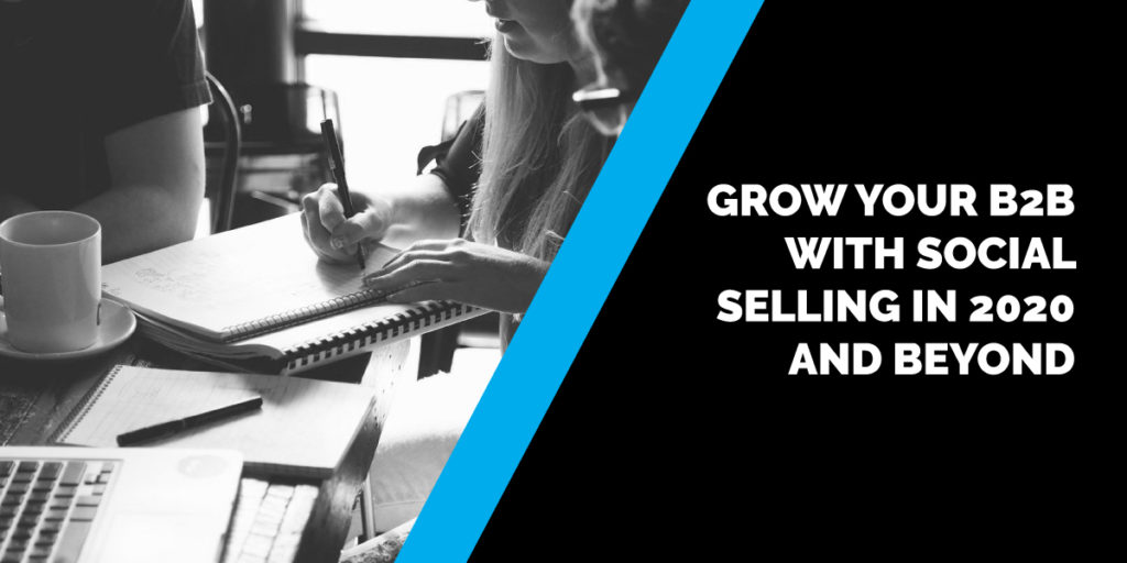 """Blog banner image of """"Grow your B2B with social selling in 2020 and beyond"""" content callout blog"""