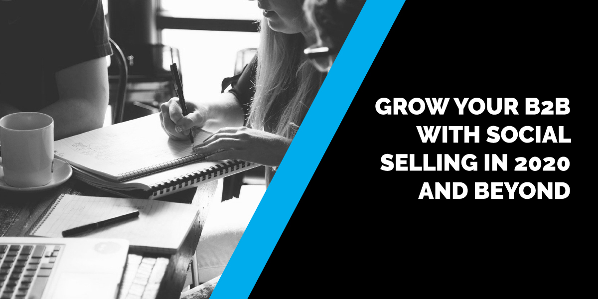 Grow Your B2B With Social Selling in 2020 and Beyond