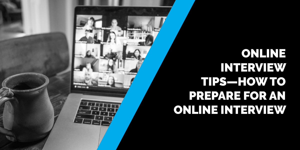 Online Interview Tips—How to Prepare for an Online Interview