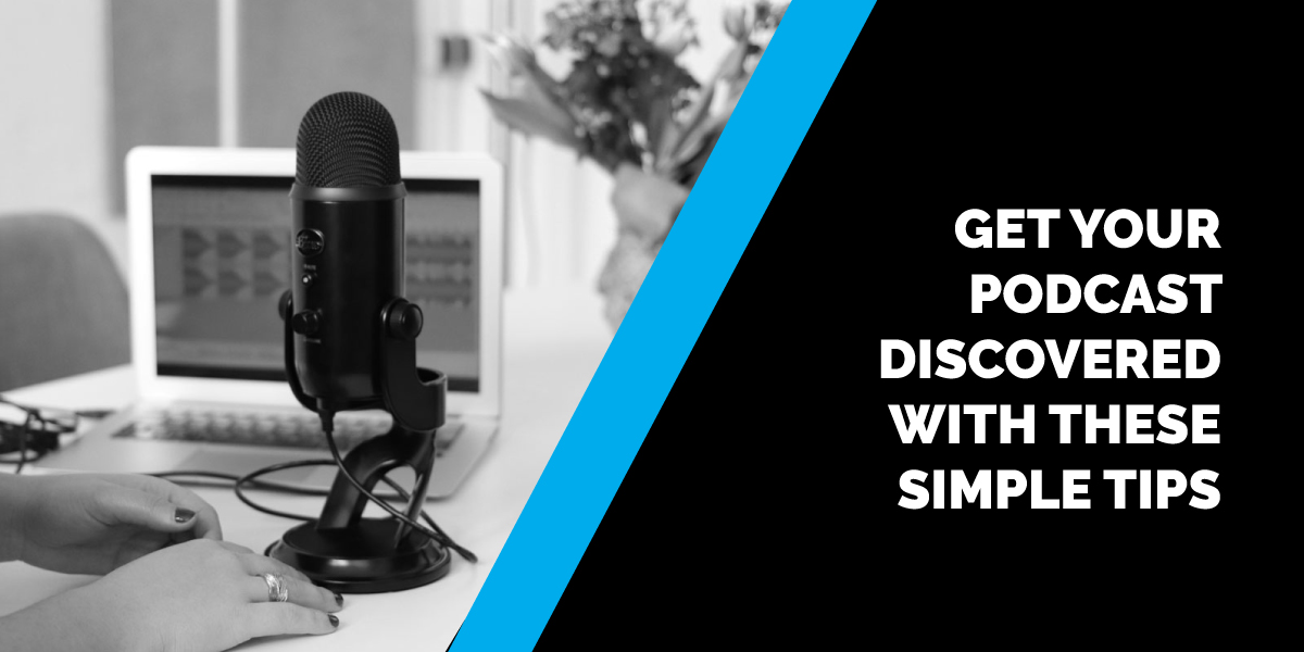 Get Your Podcast Discovered with These Simple Tips