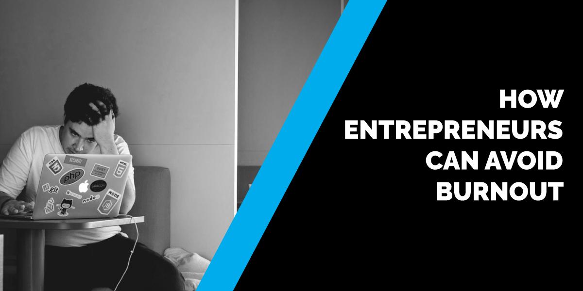 How Entrepreneurs Can Avoid Burnout