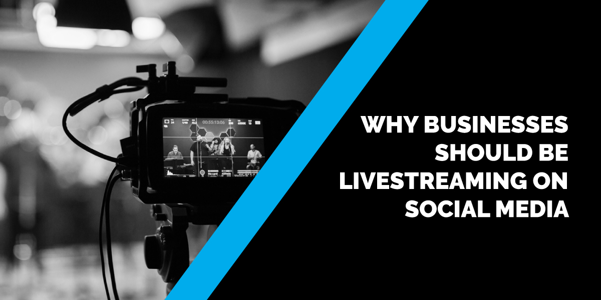 Why Businesses Should Be Livestreaming on Social Media