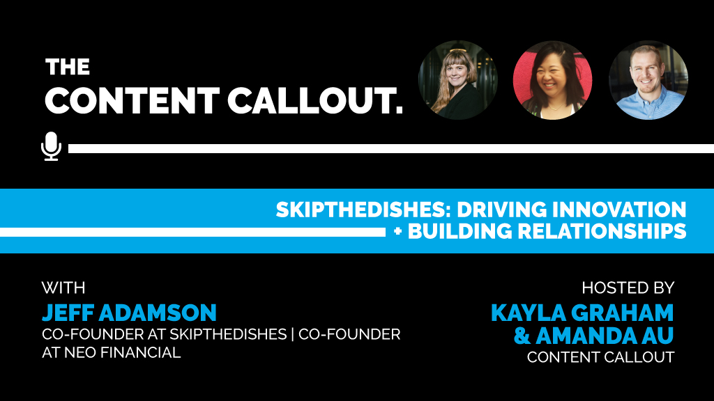 SkipTheDishes: Driving Innovation + Building Relationship [Jeff Adamson] Ep #25