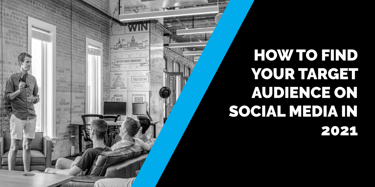 How to Find Your Target Audience on Social Media in 2021