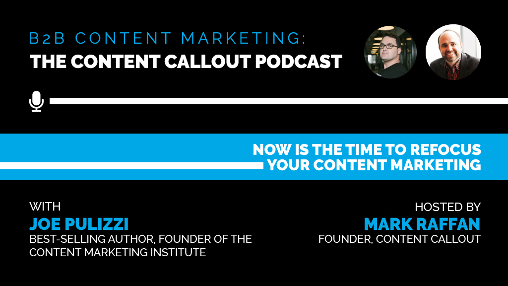 Now is THE Time to Refocus Your Content Marketing with Joe Pulizzi, Ep #32