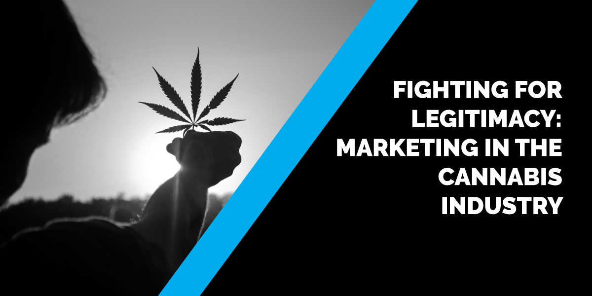 Fighting For Legitimacy: Marketing in the Cannabis Industry
