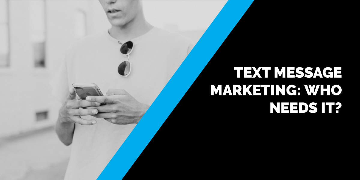 Text Message Marketing: Who Needs It?