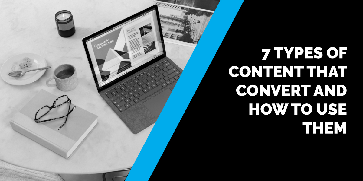 7 Types of Content That Convert and How to Use Them