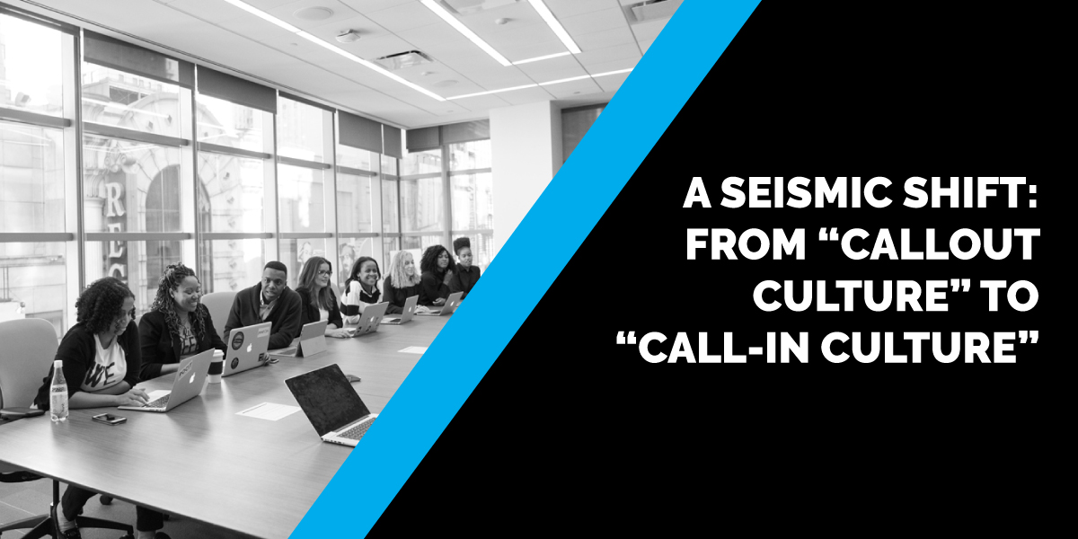 """A Seismic Shift: From """"Callout Culture"""" to """"Call-In Culture"""""""