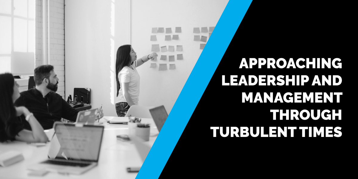 Approaching Leadership and Management Through Turbulent Times