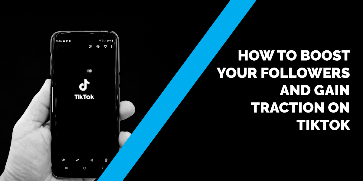 How to Boost Your Followers and Gain Traction on TikTok